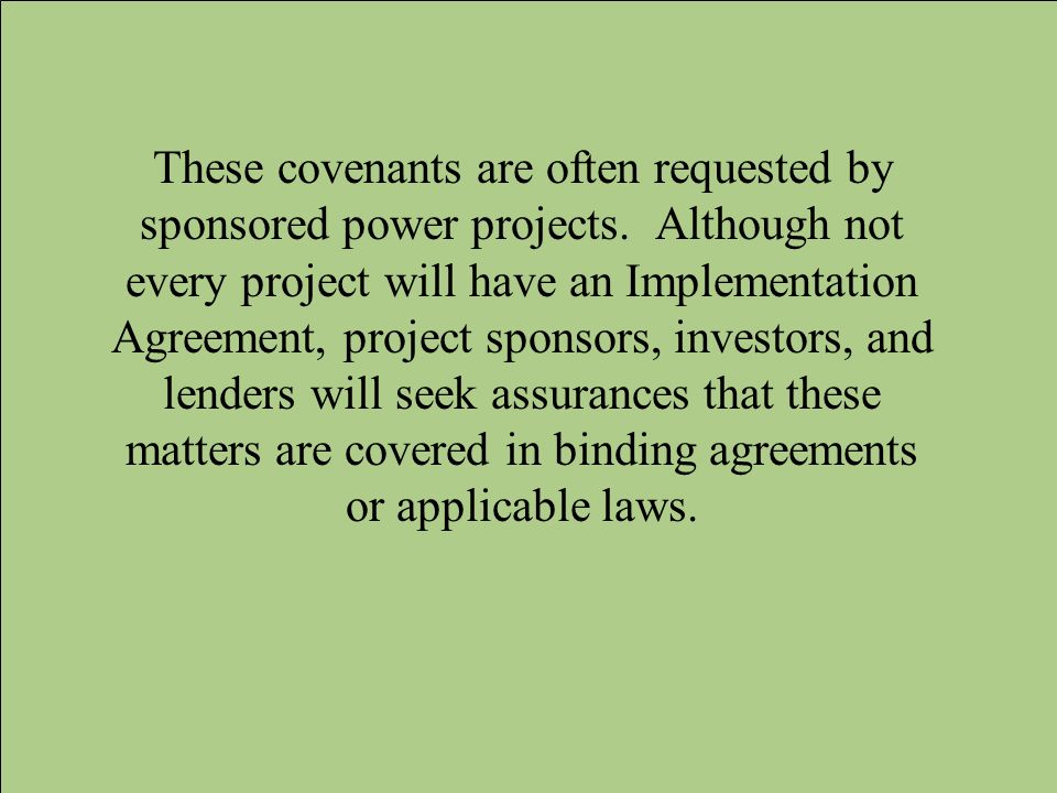 These covenants are often requested by sponsored power projects