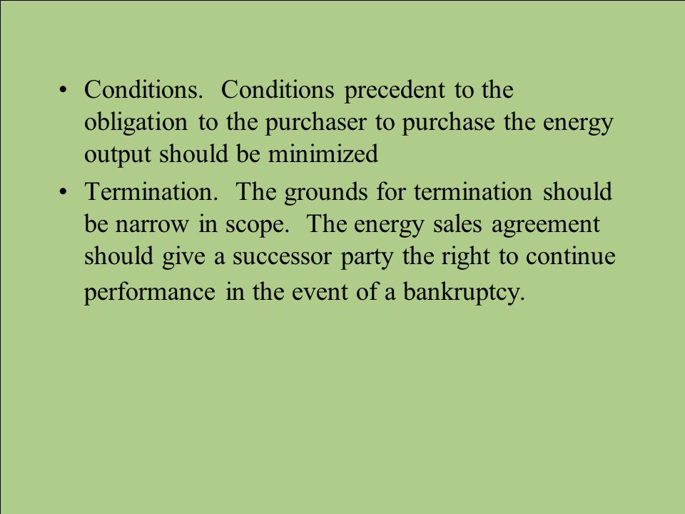 Conditions. Conditions precedent to the obligation to the purchaser to purchase the energy output should be minimized