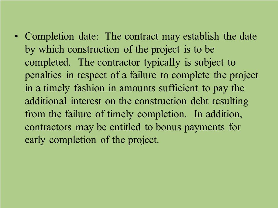 Completion date: The contract may establish the date by which construction of the project is to be completed.