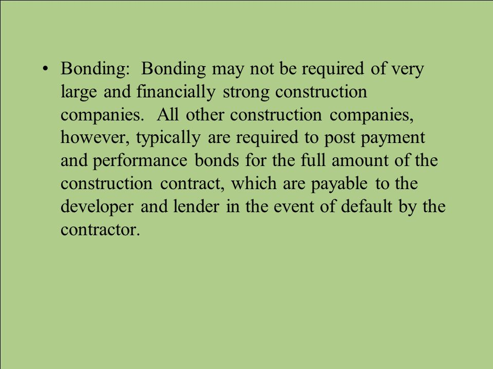 Bonding: Bonding may not be required of very large and financially strong construction companies.