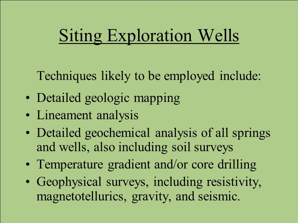 Siting Exploration Wells Techniques likely to be employed include: