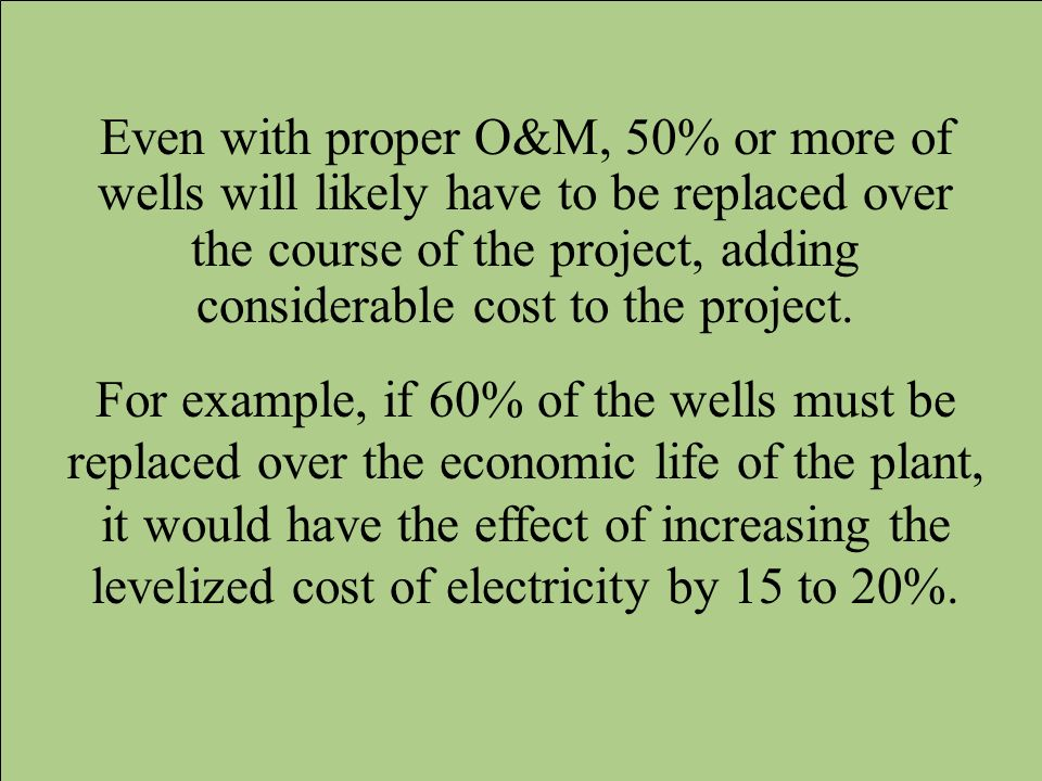 Even with proper O&M, 50% or more of wells will likely have to be replaced over the course of the project, adding considerable cost to the project.