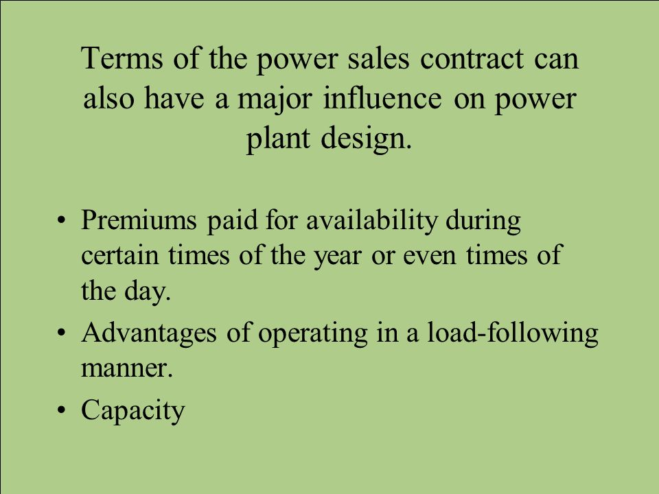 Terms of the power sales contract can also have a major influence on power plant design.