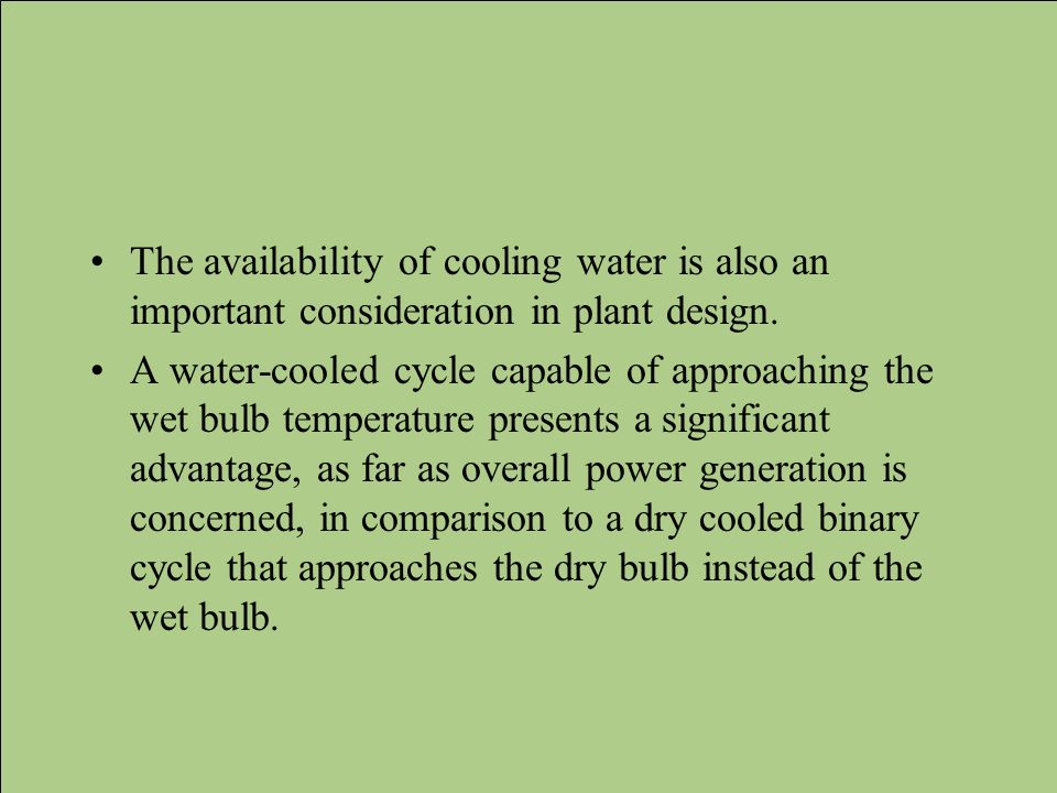 The availability of cooling water is also an important consideration in plant design.