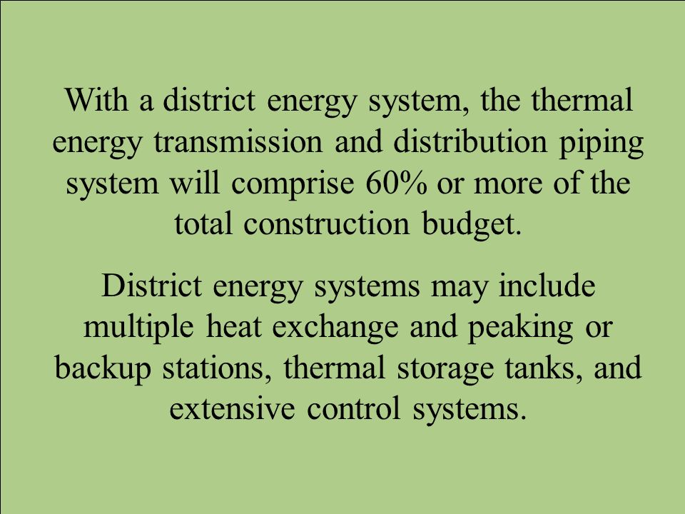 With a district energy system, the thermal energy transmission and distribution piping system will comprise 60% or more of the total construction budget.