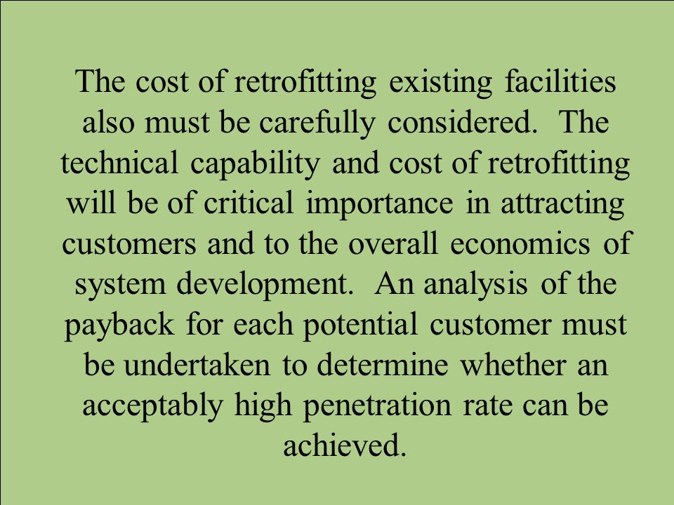 The cost of retrofitting existing facilities also must be carefully considered.