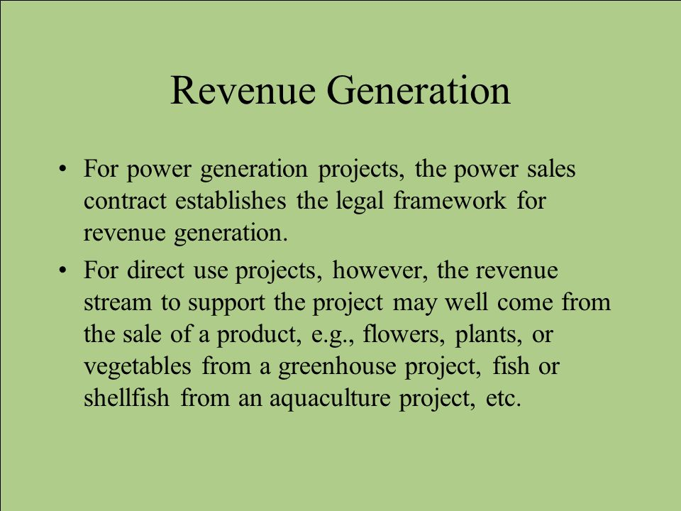 Revenue Generation For power generation projects, the power sales contract establishes the legal framework for revenue generation.