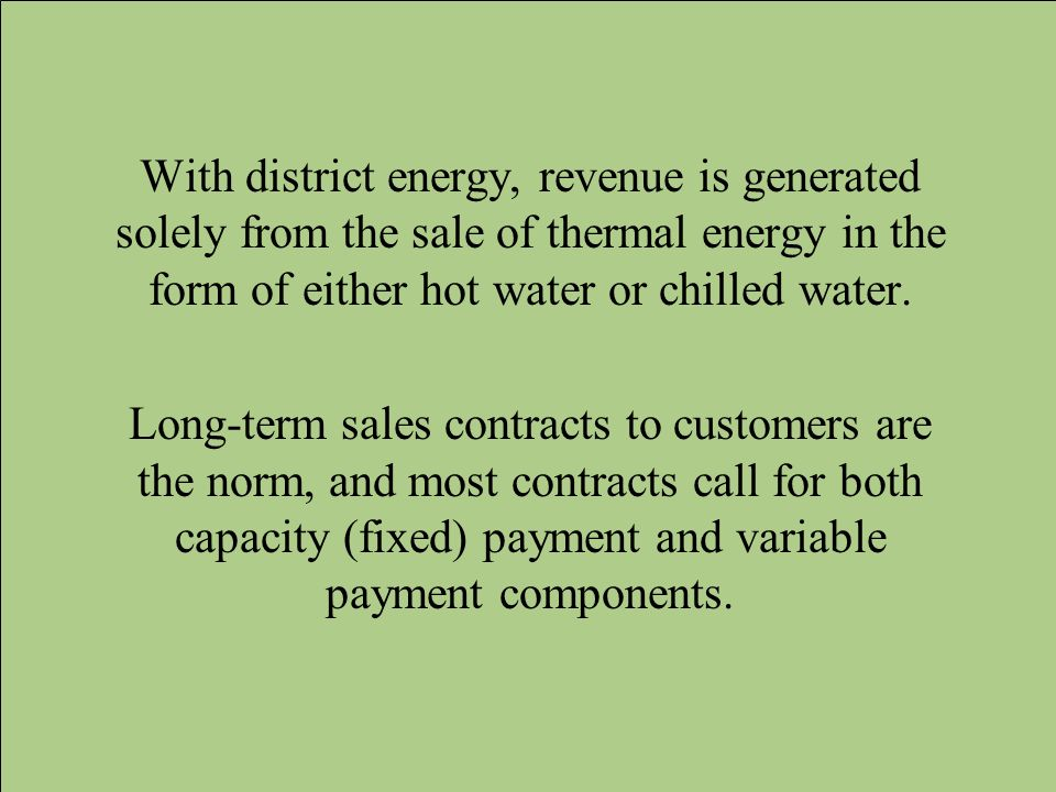 With district energy, revenue is generated solely from the sale of thermal energy in the form of either hot water or chilled water.