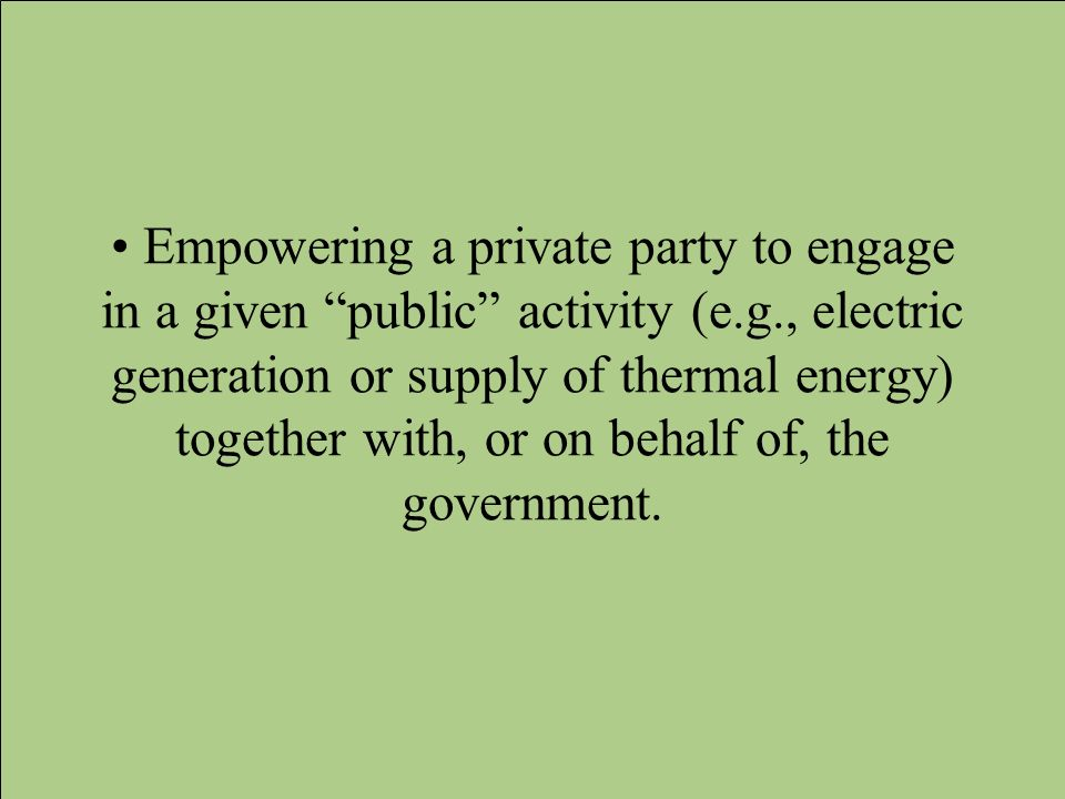 • Empowering a private party to engage in a given public activity (e