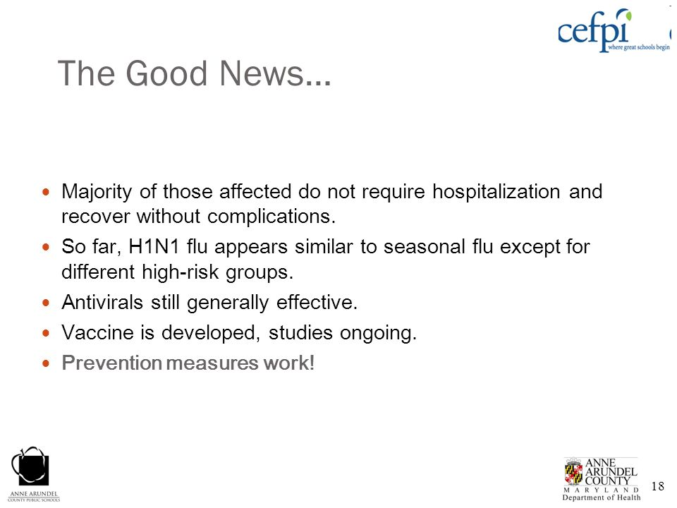 The Good News… Majority of those affected do not require hospitalization and recover without complications.