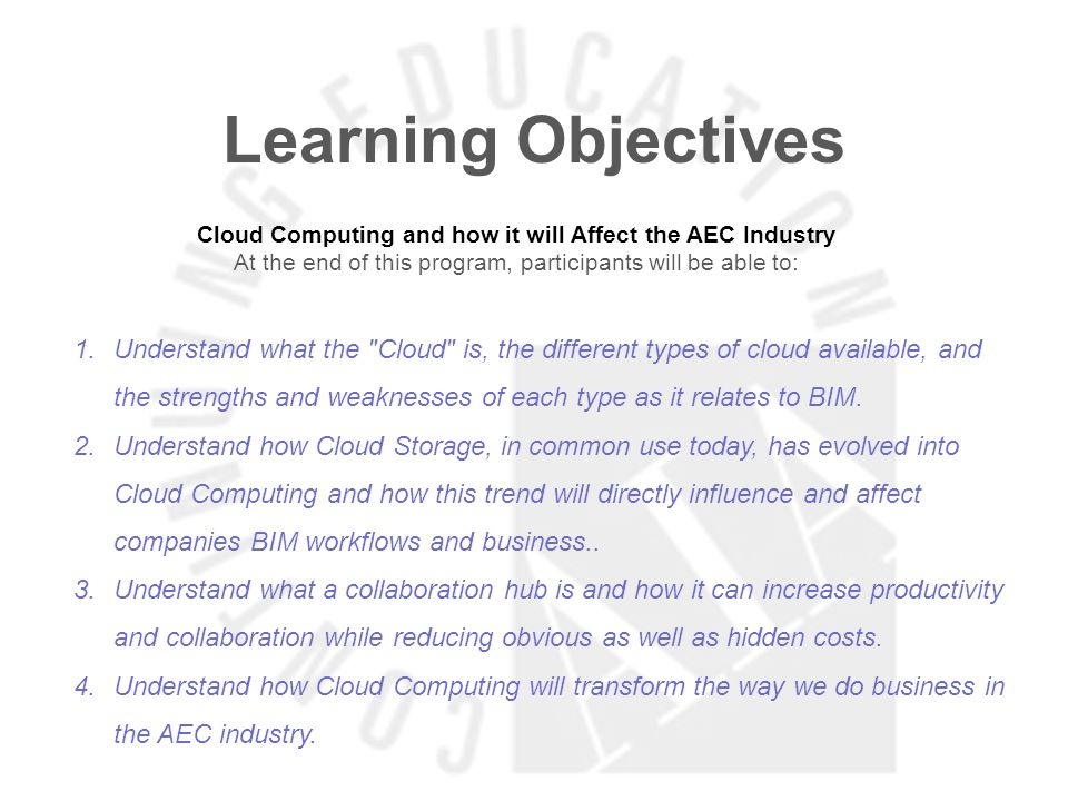 Learning ObjectivesCloud Computing and how it will Affect the AEC Industry. At the end of this program, participants will be able to: