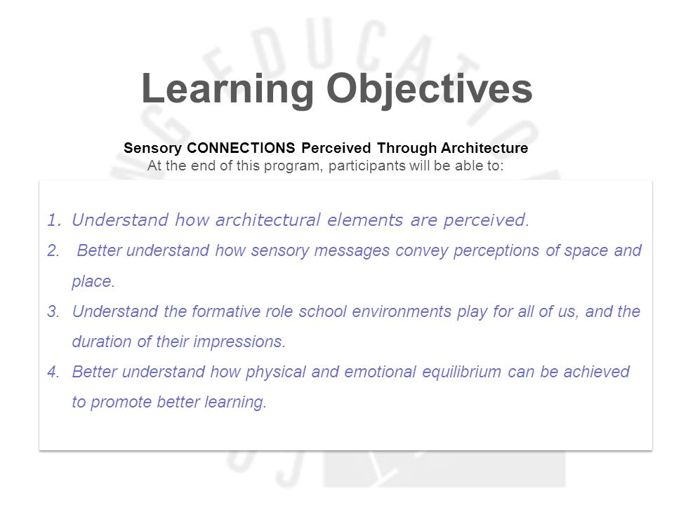 Learning Objectives Sensory CONNECTIONS Perceived Through Architecture. At the end of this program, participants will be able to: