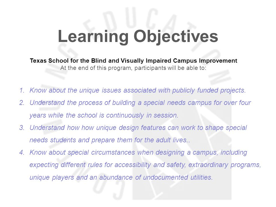 Learning ObjectivesTexas School for the Blind and Visually Impaired Campus Improvement. At the end of this program, participants will be able to: