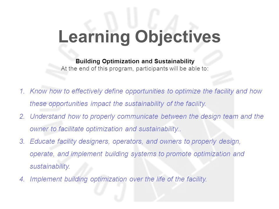 Learning Objectives Building Optimization and Sustainability. At the end of this program, participants will be able to: