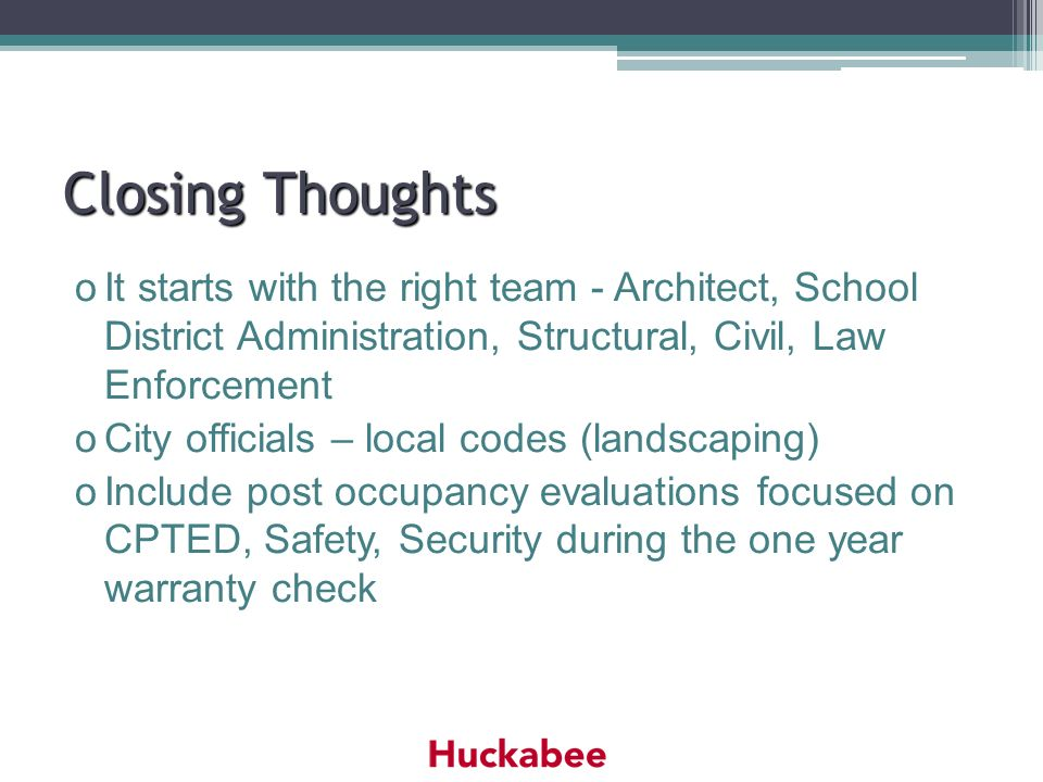 Closing Thoughts It starts with the right team - Architect, School District Administration, Structural, Civil, Law Enforcement.