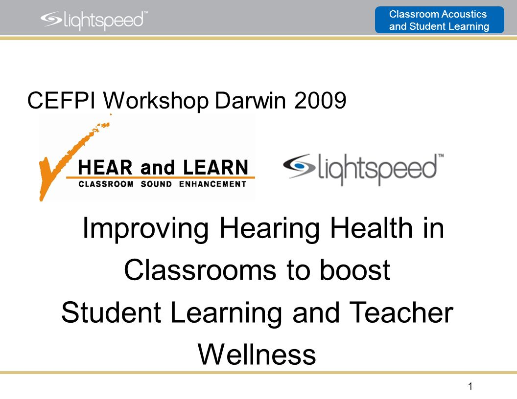 CEFPI Workshop Darwin 2009 Improving Hearing Health in Classrooms to boost Student Learning and Teacher Wellness.