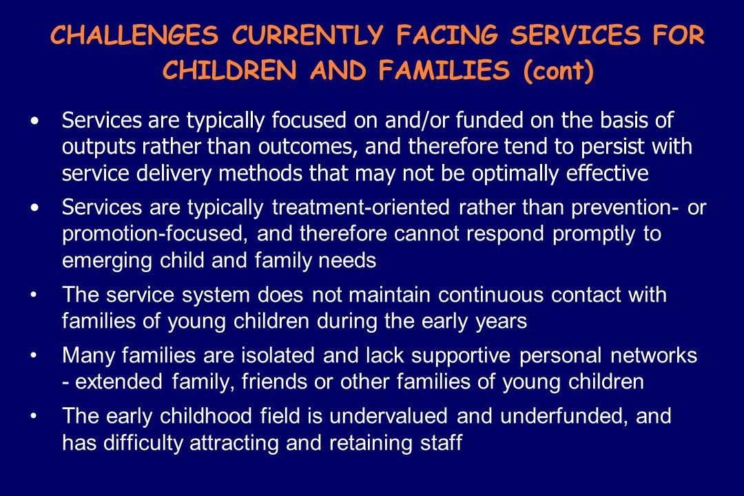 CHALLENGES CURRENTLY FACING SERVICES FOR CHILDREN AND FAMILIES (cont)