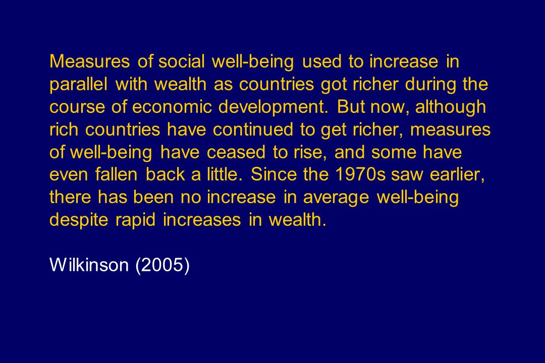 Measures of social well-being used to increase in parallel with wealth as countries got richer during the course of economic development.