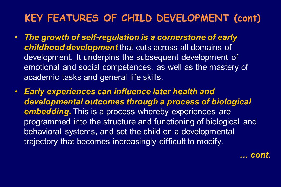 KEY FEATURES OF CHILD DEVELOPMENT (cont)