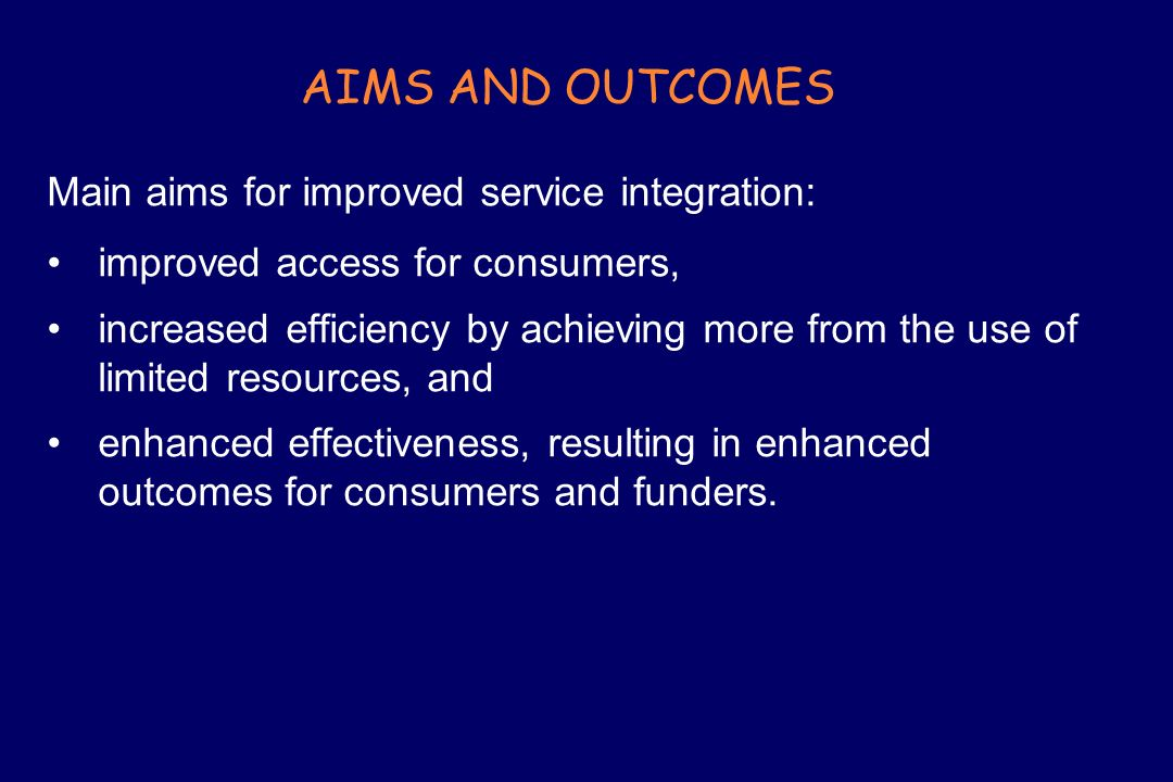 AIMS AND OUTCOMES Main aims for improved service integration: