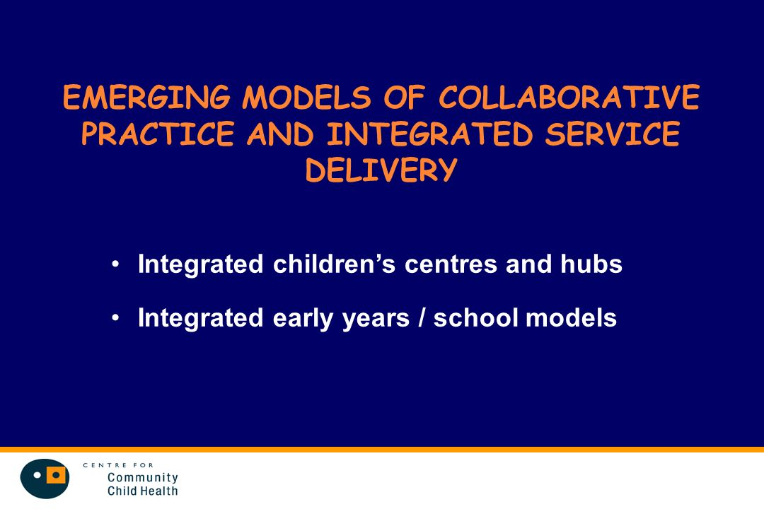 EMERGING MODELS OF COLLABORATIVE PRACTICE AND INTEGRATED SERVICE DELIVERY