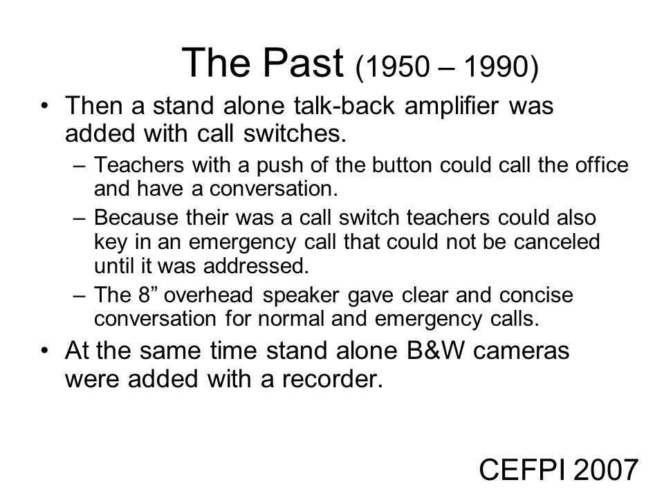 The Past (1950 – 1990) Then a stand alone talk-back amplifier was added with call switches.