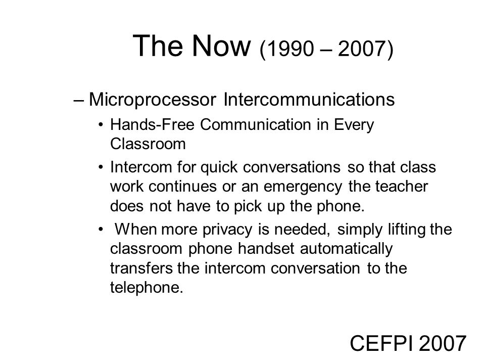 The Now (1990 – 2007) CEFPI 2007 Microprocessor Intercommunications