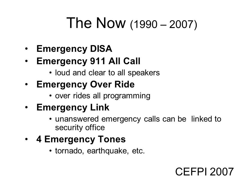 The Now (1990 – 2007) CEFPI 2007 Emergency DISA Emergency 911 All Call