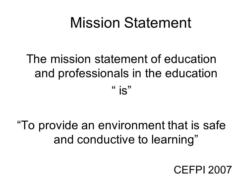 Mission Statement The mission statement of education and professionals in the education. is