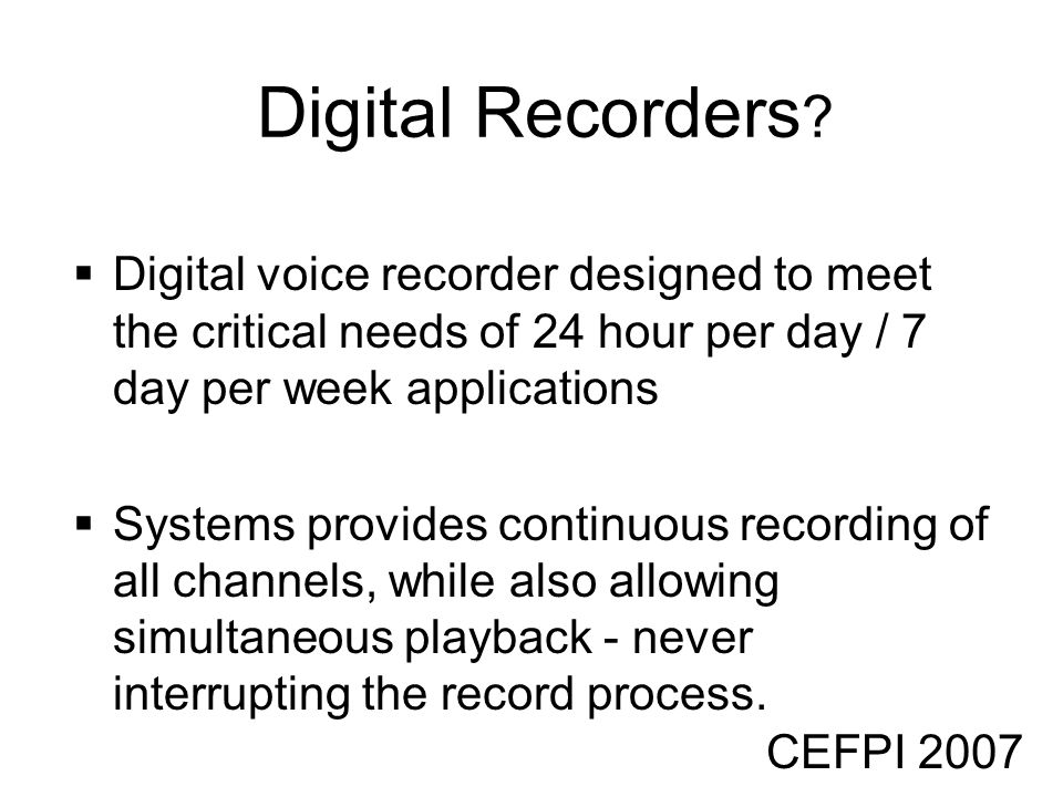Digital Recorders Digital voice recorder designed to meet the critical needs of 24 hour per day / 7 day per week applications.