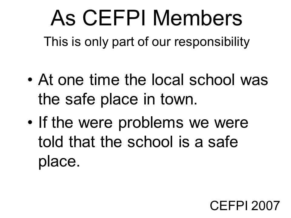 As CEFPI Members This is only part of our responsibility