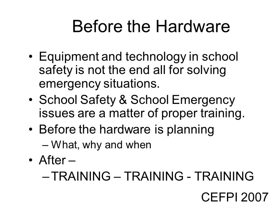 Before the HardwareEquipment and technology in school safety is not the end all for solving emergency situations.