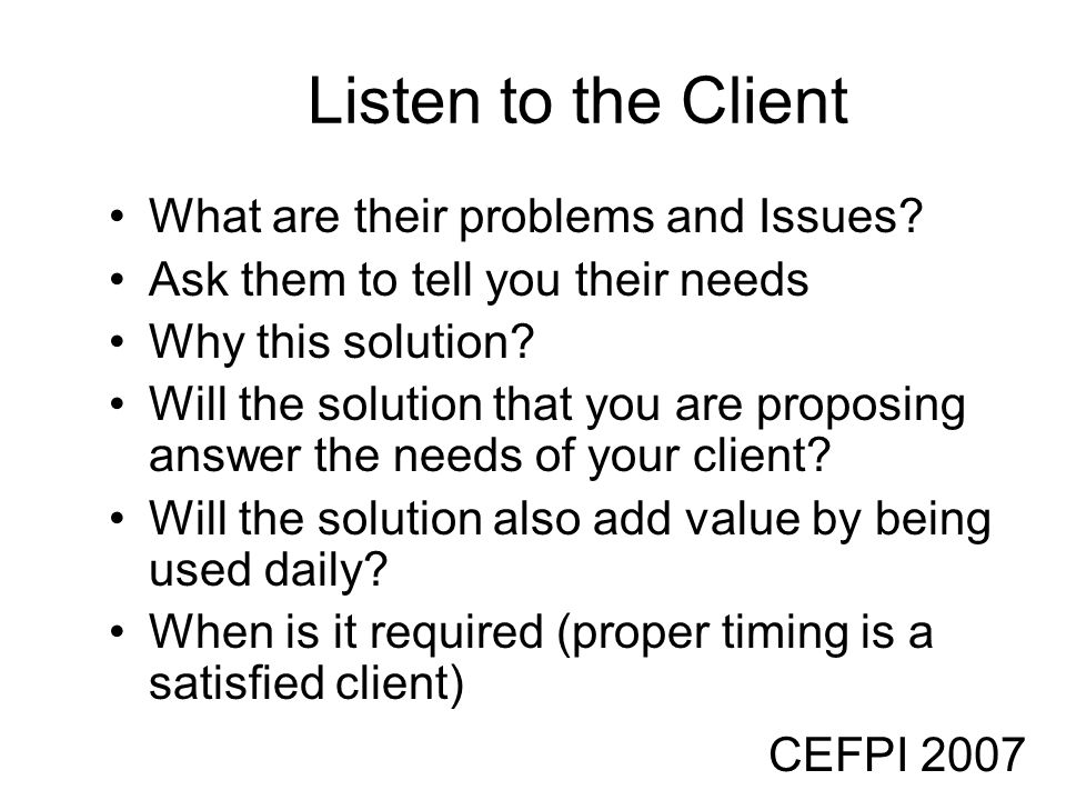 Listen to the Client What are their problems and Issues