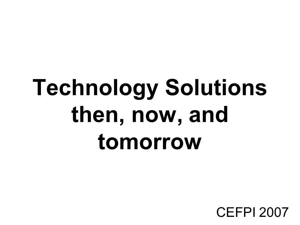 Technology Solutions then, now, and tomorrow