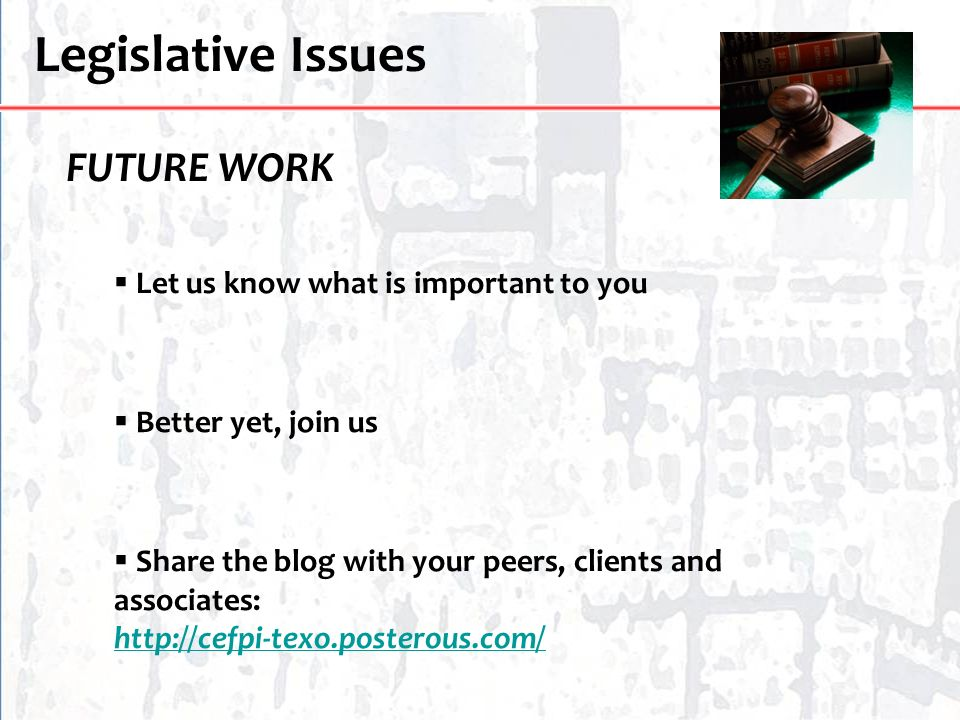 Legislative Issues FUTURE WORK Let us know what is important to you