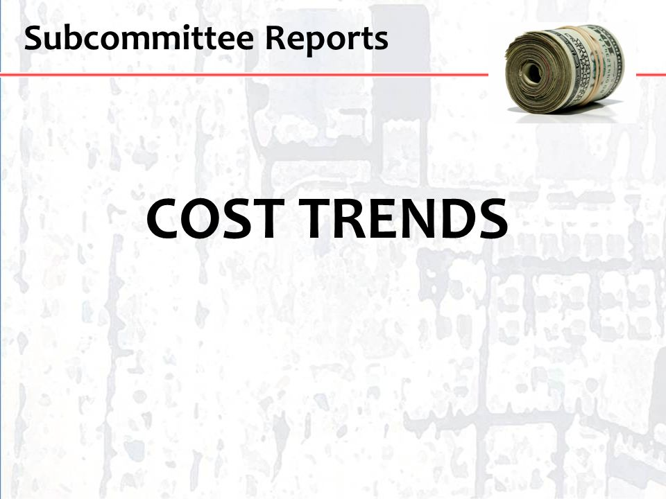 Subcommittee Reports COST TRENDS
