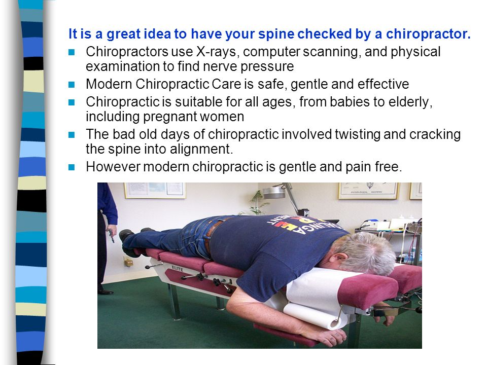It is a great idea to have your spine checked by a chiropractor.