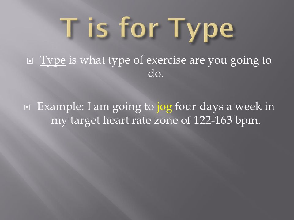 Type is what type of exercise are you going to do.
