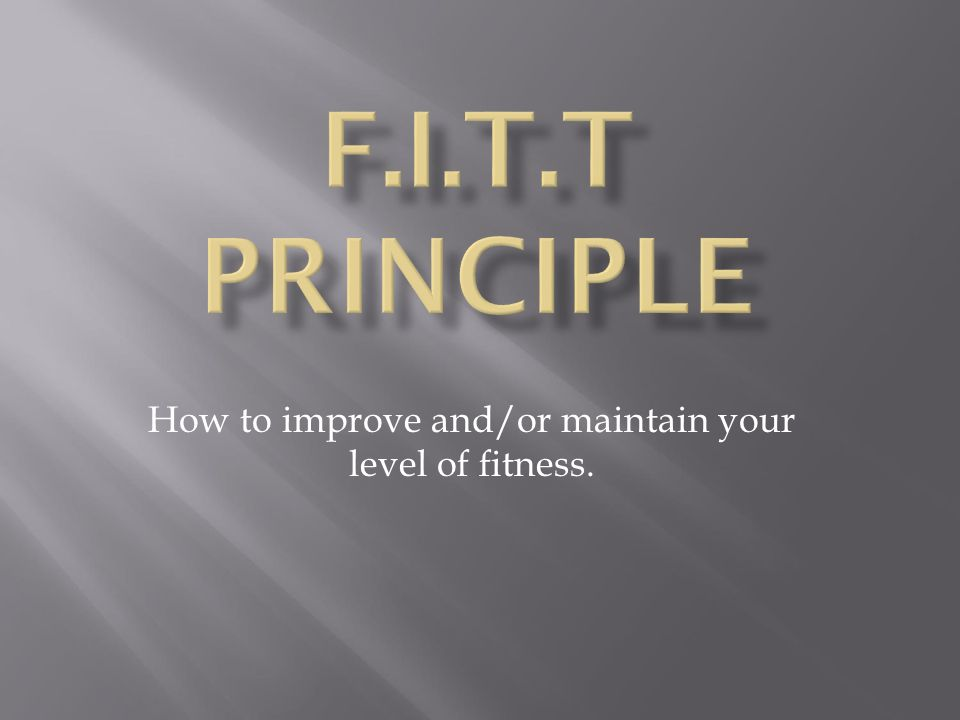 How to improve and/or maintain your level of fitness.