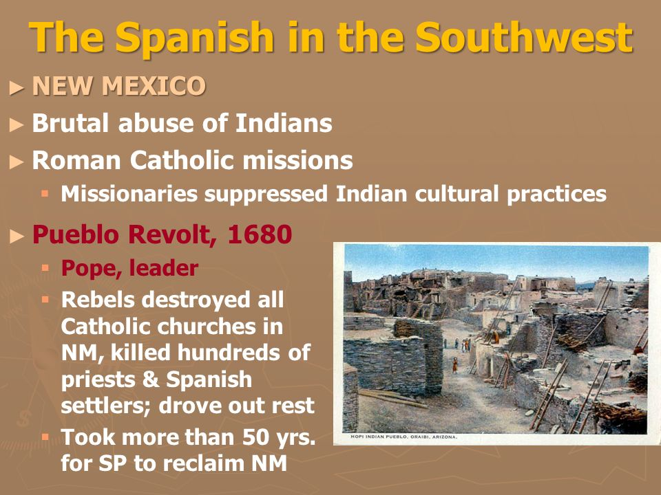 the factors that caused the pueblo revolt in mexico Causes of the pueblo revolt in 1680 essay  already having controlled much of  mexico and south america, problems  for this reason, the organization.
