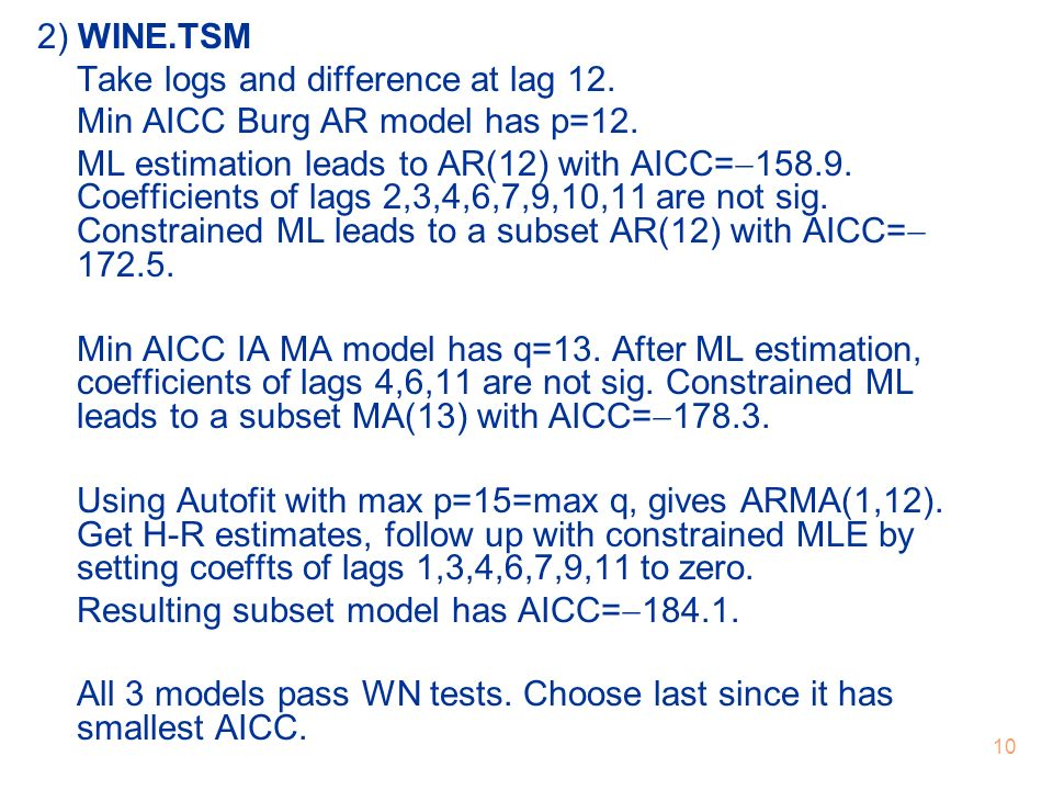 2) WINE.TSM Take logs and difference at lag 12. Min AICC Burg AR model has p=12.