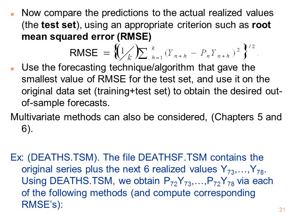Now compare the predictions to the actual realized values (the test set), using an appropriate criterion such as root mean squared error (RMSE)