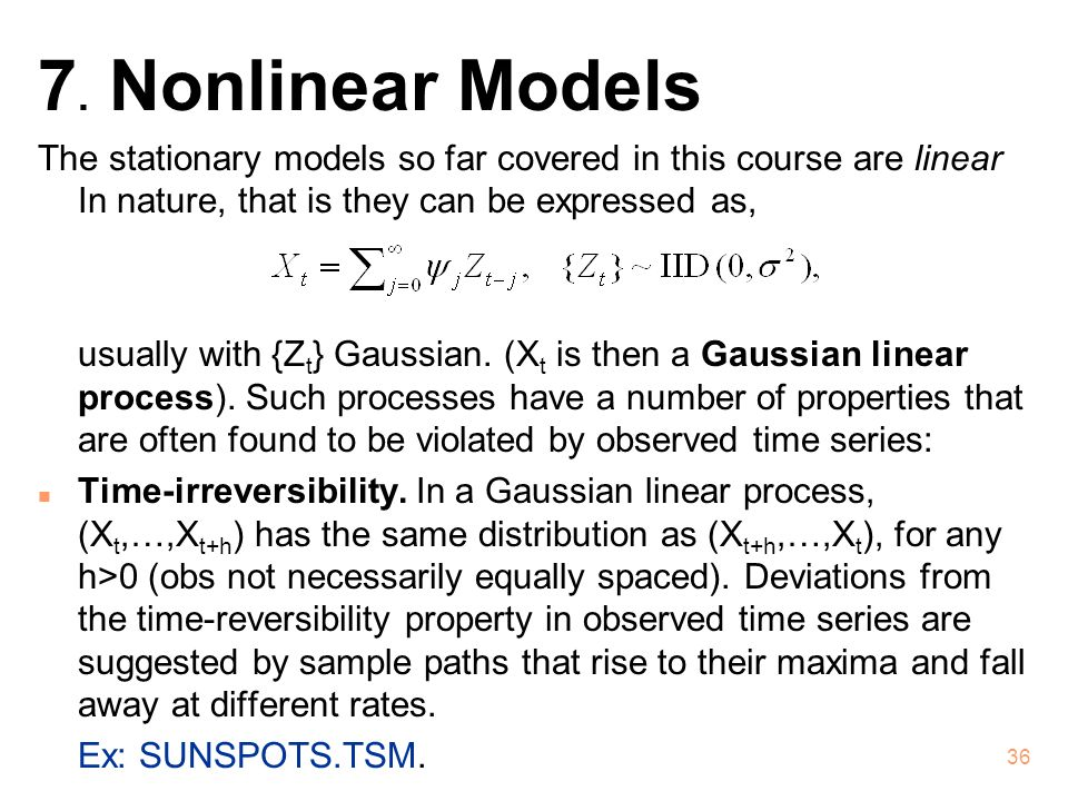 7. Nonlinear Models The stationary models so far covered in this course are linear In nature, that is they can be expressed as,