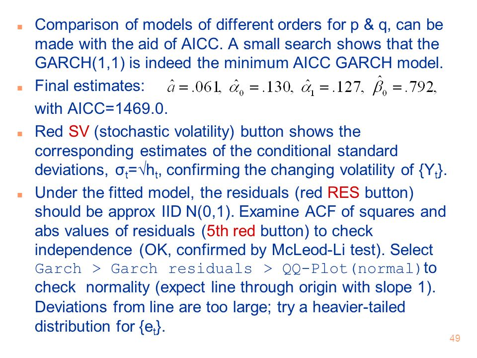 Comparison of models of different orders for p & q, can be made with the aid of AICC. A small search shows that the GARCH(1,1) is indeed the minimum AICC GARCH model.