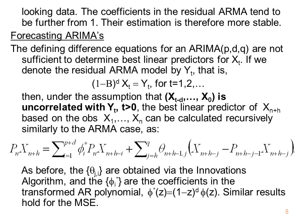 looking data. The coefficients in the residual ARMA tend to be further from 1. Their estimation is therefore more stable.