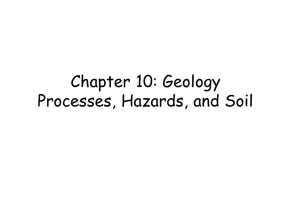 Chapter 10 geology processes hazards and soil ppt for Soil and geology