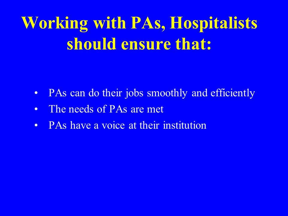 Working with PAs, Hospitalists should ensure that: