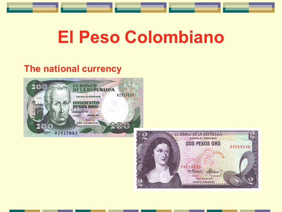 El Peso Colombiano The national currency