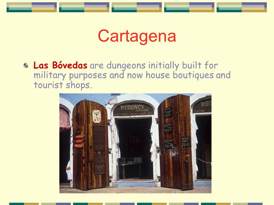 Cartagena Las Bóvedas are dungeons initially built for military purposes and now house boutiques and tourist shops.