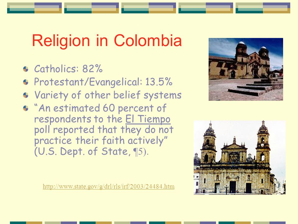 Religion in Colombia Catholics: 82% Protestant/Evangelical: 13.5%